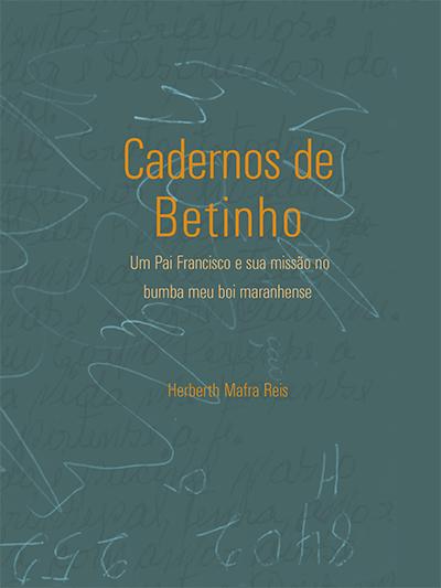 <em>Cadernos de Betinho – Um Pai Francisco e sua missão no bumba meu boi maranhense</em> | Cumbuca